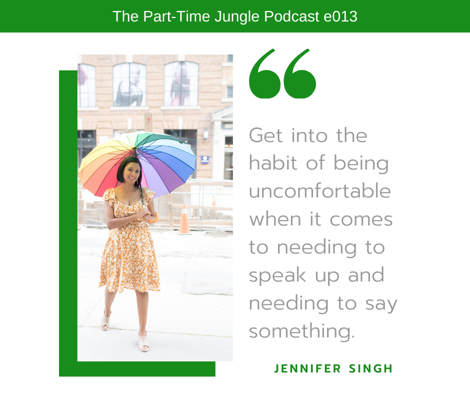 Jennifer Singh talks about the importance of getting in the habit of speaking up and saying something about racism, discrimination, anti-racism, and inclusion even if it is uncomfortable.