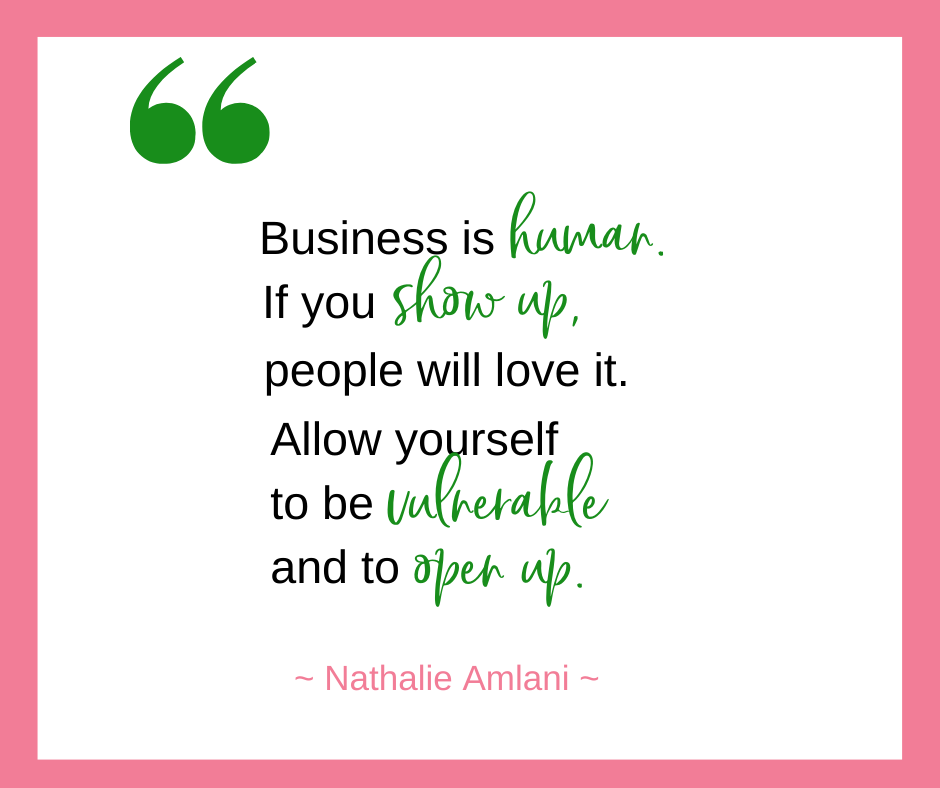 Nathalie Amlani talks about the importance of allowing your audience to get to know you, to see you, and do business with you.