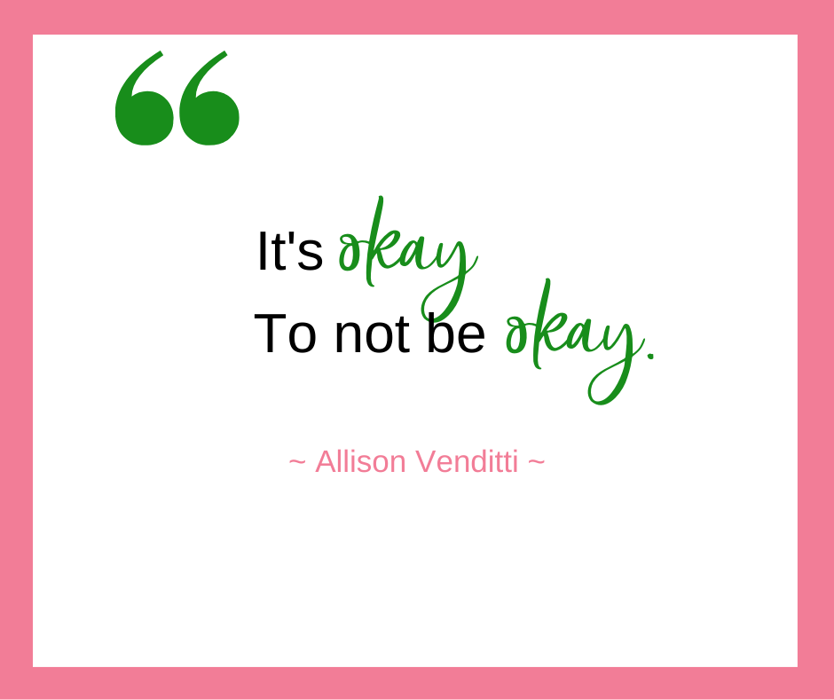 Allison Venditti, of Careerlove, says that it's okay to not be okay. As moms, we need to remember to stop being so hard on ourselves.