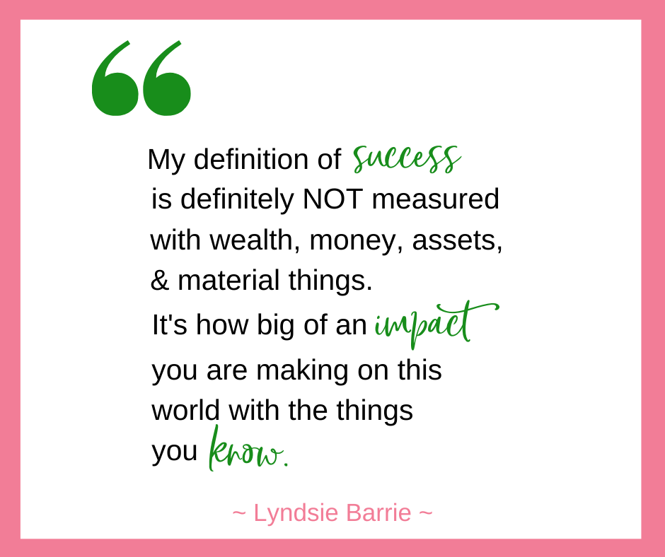 Lyndsie Barrie, of YYC Fempreneurs, says that her definition of success is the impact you are making on the world with the things you know.