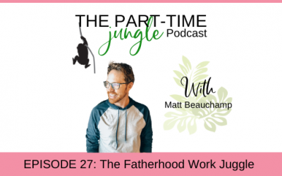 e027 – The Fatherhood Work Juggle