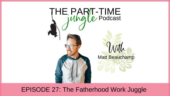 e027 – The Fatherhood Work Juggle