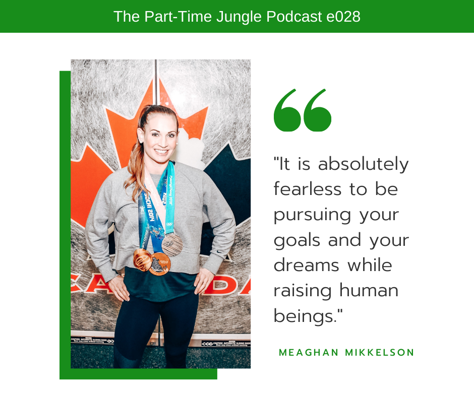 Meaghan Mikkelson talks about how fearless parenting is pursuing your goals and dreams while raising children.