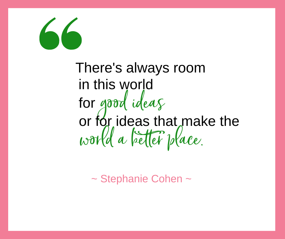 Stephanie Cohen, of Yours Truly Cookies, talks about how there's always room in this world for good ideas or for ideas that make the world a better place.
