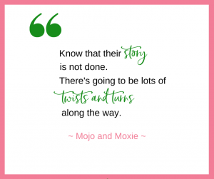 Danni Mcfarland & Christine Klassen of Mojo and Moxie talk about the importance of remembering that our kids' stories are not done.